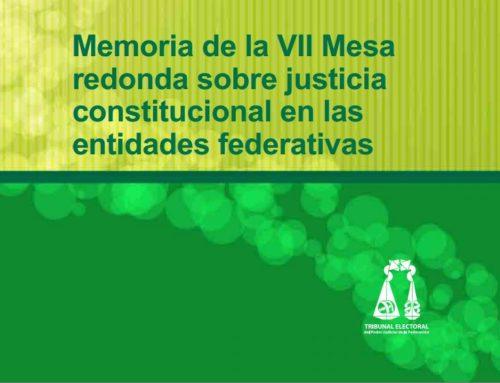 Memoria de la VII Mesa redonda sobre justicia constitucional en las entidades federativas